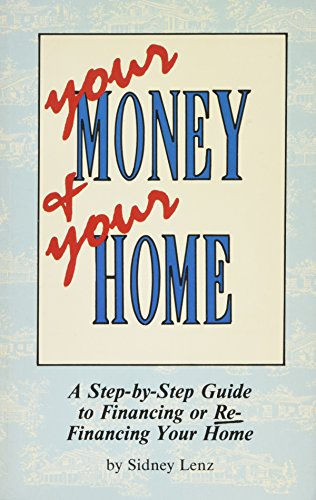 Your Money and Your Home: A Step-By-Step Guide to Financing or Refinancing Your Home
