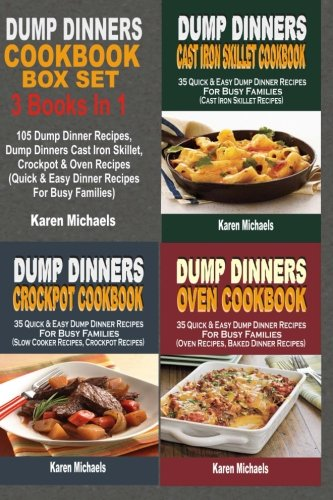 Dump Dinners Cookbook Box Set: 105 Dump Dinner Recipes, Dump Dinners Cast Iron Skillet, Crockpot & Oven Recipes (Quick & Easy Dinner Recipes For Busy Families) by Karen Michaels