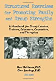 Structured Exercises for Promoting Family and Group Strengths : A Handbook for Group Leaders, Trainers, Educators, Counselors, and Therapists, Jennings, Glen H., 1560249781