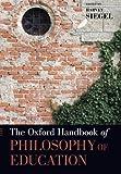 The Oxford Handbook of Philosophy of Education (Oxford Handbooks)