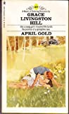 April Gold, Grace Livingston Hill, 0553141708