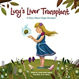 Lucy's Liver Transplant: A Story About Organ Donation
