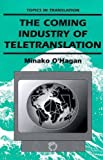 The Coming Industry of Teletranslation : Overcoming Communication Barriers Through Telecommunication, O'Hagan, Minako, 1853593265