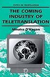 The Coming Industry of Teletranslation : Overcoming Communication Barriers Through Telecommunication, O'Hagan, Minako, 1853593265