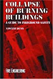 Collapse of Burning Buildings : A Guide to Fireground Safety, Dunn, Vincent, 0878149023