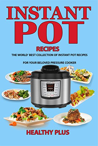 Instant Pot Recipes: The World's Best Collection of Instant Pot Recipes For Your Smart Pressure Cooker(Instant Pot Cookbook,Crock Pot Recipes Cookbook,slow pressure cookbook,electric pressure cooker) by Healthy Plus, Jenny Power