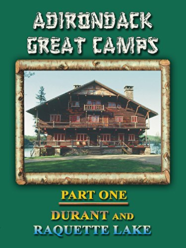 (Adirondack Great Camps, Part One: Durant and Raquette Lake)