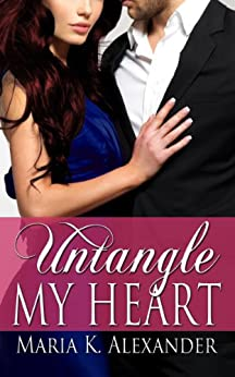 Untangle My Heart (Tangled Hearts Series Book 1) by [Alexander, Maria K.]