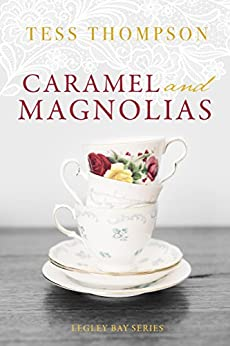 Caramel and Magnolias (The Legley Bay Series Book 1) by [Thompson, Tess]