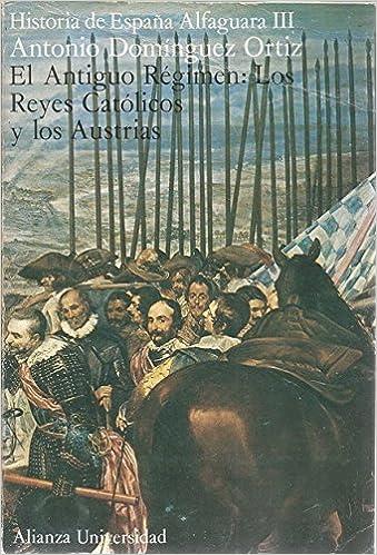 EL ANTIGUO RÉGIMEN: Los Reyes Católicos y los Austrias. Historia de España Alfaguara III: Amazon.es: Libros