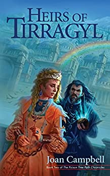 Heirs of Tirragyl (The Poison Tree Path Chronicles Book 2) by [Campbell, Joan]