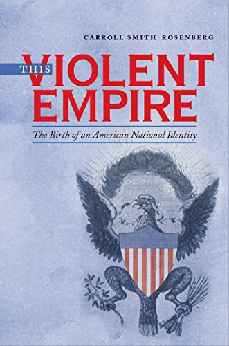 This Violent Empire: The Birth of an American National Identity (Published by the Omohundro Institute of Early American History and Culture and the University of North Carolina Press)