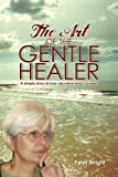 The Art of the Gentle Healer, Peter Wright, 146204767X