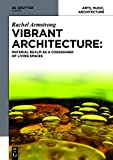 Vibrant Architecture : Material Realm As a Codesigner of Living Spaces, Armstrong, Rachel, 3110403722