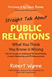 Straight Talk About Public Relations: What You Think You Know Is Wrong