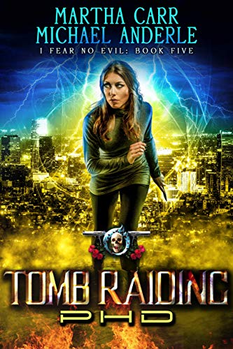 Tomb Raiding PHD: An Urban Fantasy Action Adventure (I Fear No Evil Book 5)