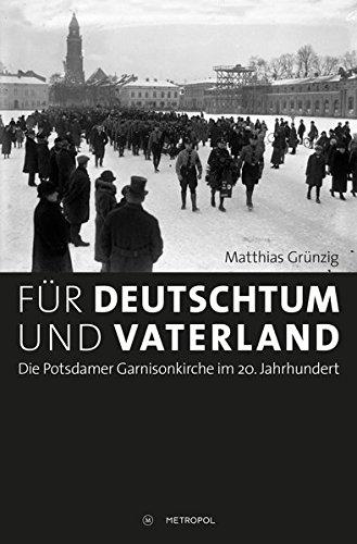 Für Deutschtum und Vaterland: Die Potsdamer Garnisonkirche im 20. Jahrhundert