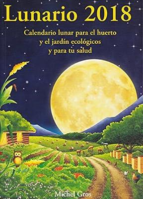 Lunario 2018: Calendario lunar para el huerto y el jardín ecológicos: Amazon.es: Gros, Michel, Rehues, Glòria: Libros