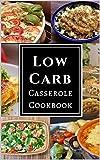 recipes ebook - Low Carb Casserole Cookbook: Assortment of Delicious Low Carb Diet Casserole Recipes!