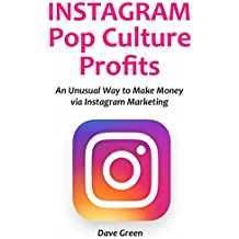 INSTAGRAM POP CULTURE PROFITS (2016): An Unusual Way to Make Money via Instagram Marketing… No Business Experience Required