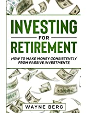 Investing For Beginners: INVESTING FOR RETIREMENT - How To Make Money Consistently From Passive Investments