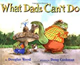 img - for What Dads Can't Do book / textbook / text book