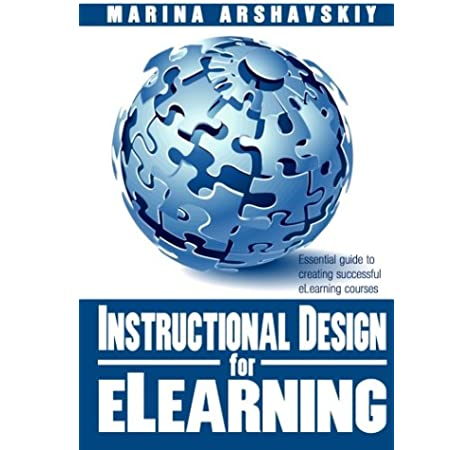 Instructional Design For Elearning Essential Guide To Creating Successful Elearning Courses Arshavskiy Marina 9781492920878 Amazon Com Books