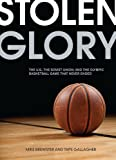 Stolen Glory: The U.S., the Soviet Union, and the Olympic Basketball Game That Never Ended