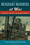 Merchant Mariners at War, George J. Billy and Christine M. Billy, 0813032466