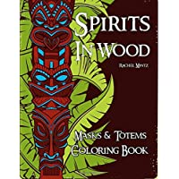 Masks & Totems Coloring Book - Spirits in Wood: Color Multicultural Tribal Symbols: Inca, Native Indian, African, Hawaiian Tiki, Aboriginal