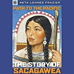 Sterling Point Books: Path to the Pacific: Story of Sacagawea | Neta Lohnes Frazier