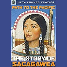 Sterling Point Books: Path to the Pacific: Story of Sacagawea Audiobook by Neta Lohnes Frazier Narrated by Jessica Almasy