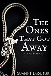 The Ones That Got Away: A Collection of Lost Fish Tales (The Fish Tales Book 4)