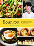Flour, Too: Indispensable Recipes for...