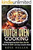 Dutch Oven Cooking: 30 Mouthwatering Dutch Oven, One Pot Recipes for Quick and Easy Campfire Meals (UPDATED) (Dutch Oven & Camp Cooking)
