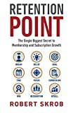 img - for Retention Point: The Single Biggest Secret to Membership and Subscription Growth for Associations, SAAS, Publishers, Digital Access, Subscription ... Membership and Subscription-Based Businesses book / textbook / text book