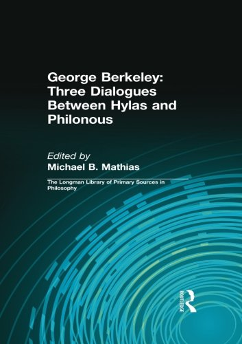 George Berkeley: Three Dialogues Between Hylas and Philonous (Longman Library of Primary Sources in - Distinction Plum