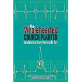 The Wholehearted Church Planter: Leadership from the Inside Out (TCP The Columbia Partnership Leadership Series)