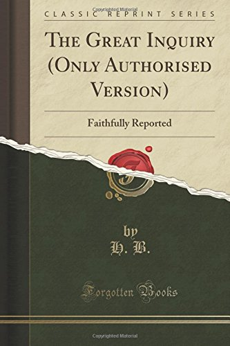 Read Online The Great Inquiry (Only Authorised Version): Faithfully Reported (Classic Reprint) pdf epub