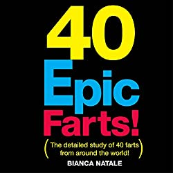 40 Epic Farts: Chronicles of an International Fartologist and His Global Findings