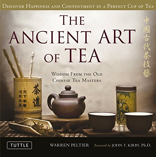 The Ancient Art of Tea: Wisdom From the Old Chinese Tea Masters (Tea Master)