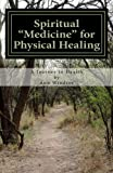 Spiritual Medicine for Physical Healing, Ann Windsor, 145652335X