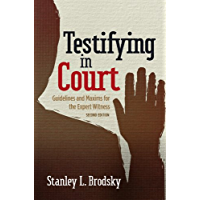 Testifying in Court: Guidelines and Maxims for the Expert Witness, Second Edition