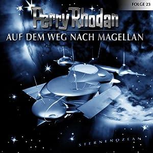 Auf dem Weg nach Magellan (Perry Rhodan Sternenozean 23) Hörspiel