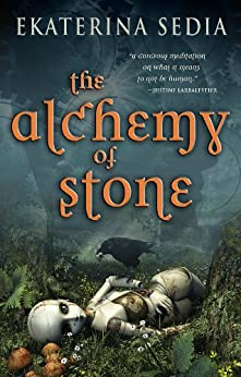 The Alchemy of Stone (English Edition) de [Sedia, Ekaterina]