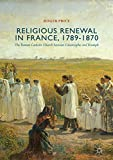 img - for Religious Renewal in France, 1789-1870: The Roman Catholic Church between Catastrophe and Triumph book / textbook / text book