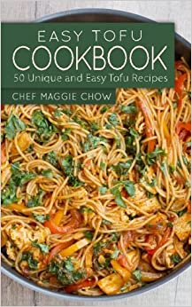 Book Easy Tofu Cookbook: 50 Unique and Easy Tofu Recipes by Chef Maggie Chow (2015-11-22)