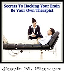Secrets To Hacking Your Brain - Be Your Own Therapist (English Edition)