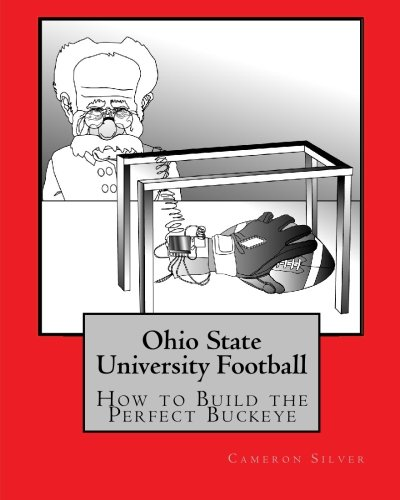 Ohio State University Football: How to Build the Perfect Buckeye