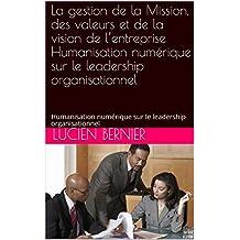 La gestion de la Mission, des valeurs et de la vision de l'entreprise Humanisation numérique sur le leadership organisationnel: Humanisation numérique ... leadership organisationnel (French Edition)